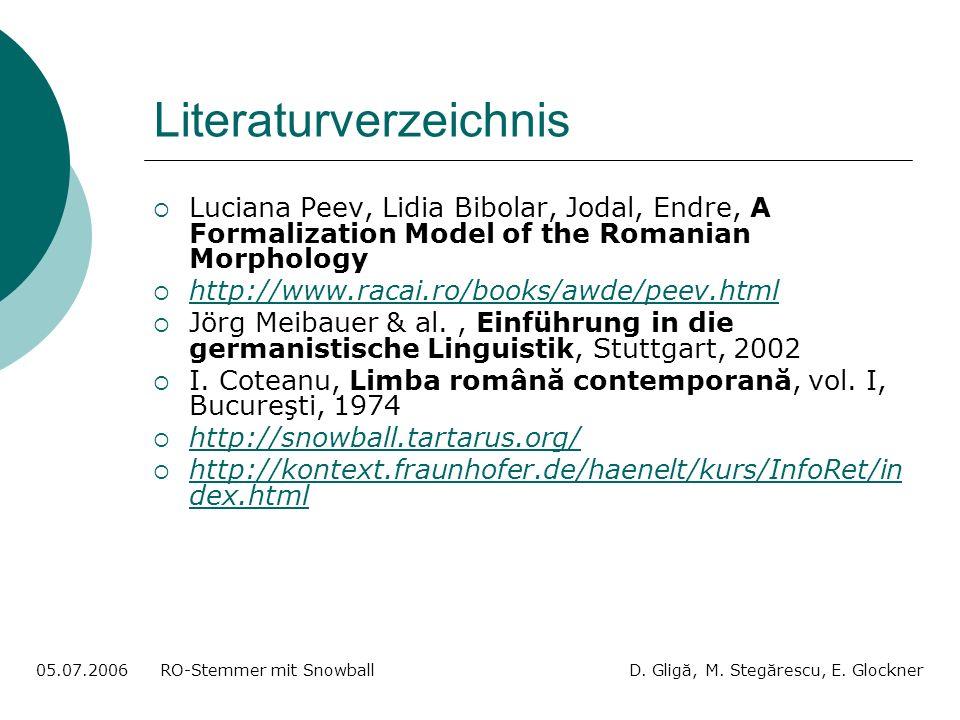 Literaturverzeichnis Luciana Peev, Lidia Bibolar, Jodal, Endre, A Formalization Model of the Romanian Morphology http://www.racai.ro/books/awde/peev.html Jörg Meibauer & al., Einführung in die germanistische Linguistik, Stuttgart, 2002 I.