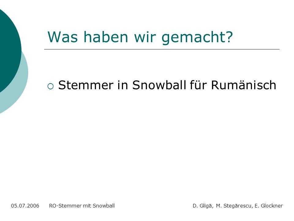 Was haben wir gemacht. Stemmer in Snowball für Rumänisch 05.07.2006 RO-Stemmer mit Snowball D.