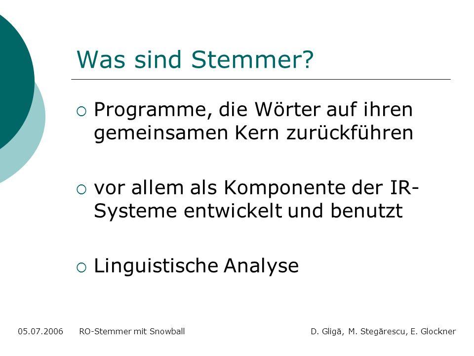 Stemmer Lexikonbasierte Korpusbasierte Regelbasierte 05.07.2006 RO-Stemmer mit Snowball D.
