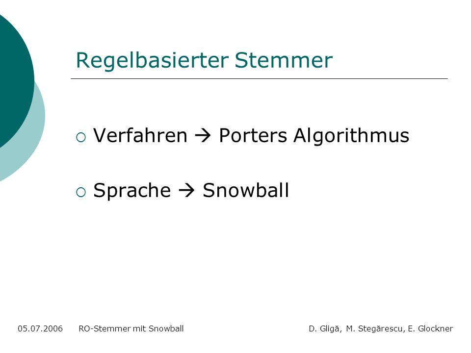 Porters Algorithmus Menge von Verkürzungsregeln: Bedingungen und Ableitungen für verschiedene Suffixe Vokal-Konsonant-Sequenzen Regelanwendung 05.07.2006 RO-Stemmer mit Snowball D.