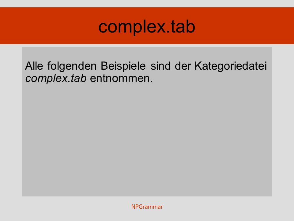 NPGrammar complex.tab Alle folgenden Beispiele sind der Kategoriedatei complex.tab entnommen.