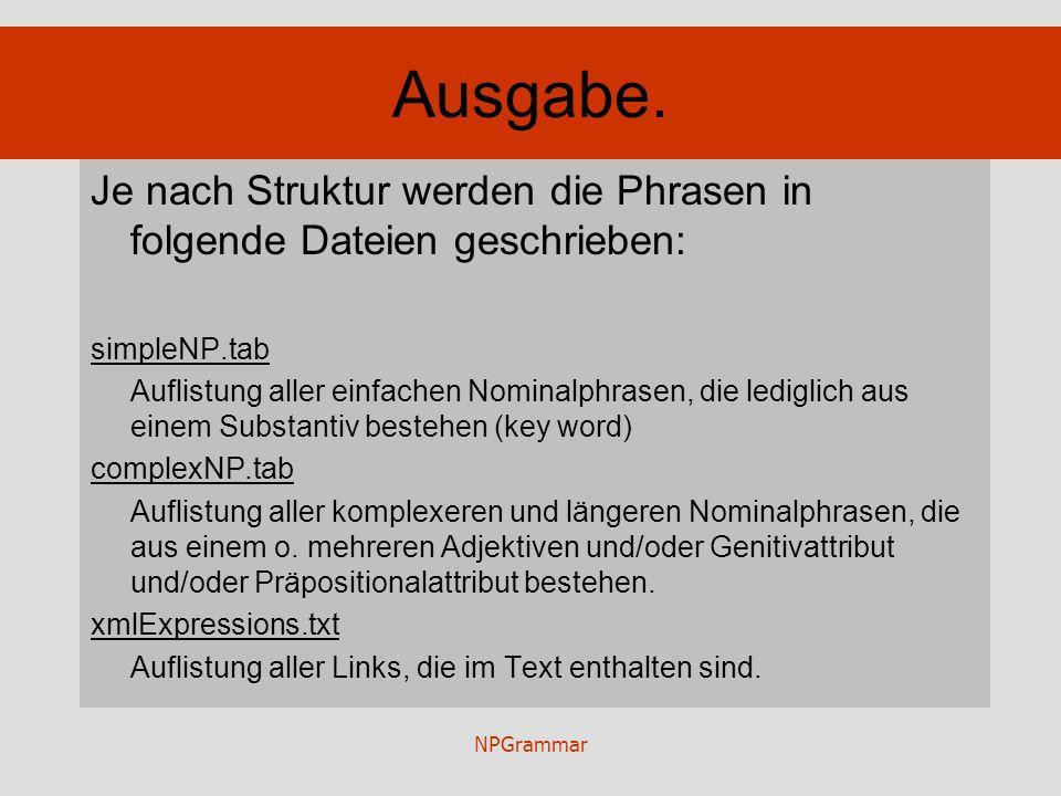 NPGrammar Ausgabe. Je nach Struktur werden die Phrasen in folgende Dateien geschrieben: simpleNP.tab Auflistung aller einfachen Nominalphrasen, die le