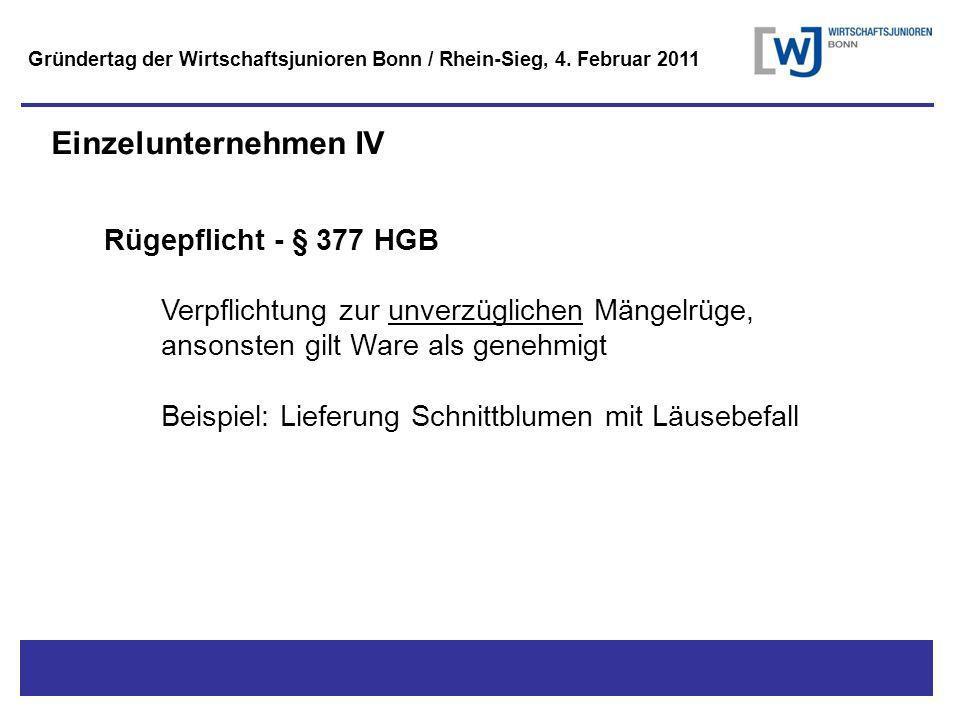 Titel - Untertitel Rügepflicht - § 377 HGB Verpflichtung zur unverzüglichen Mängelrüge, ansonsten gilt Ware als genehmigt Beispiel: Lieferung Schnittblumen mit Läusebefall Einzelunternehmen IV Gründertag der Wirtschaftsjunioren Bonn / Rhein-Sieg, 4.