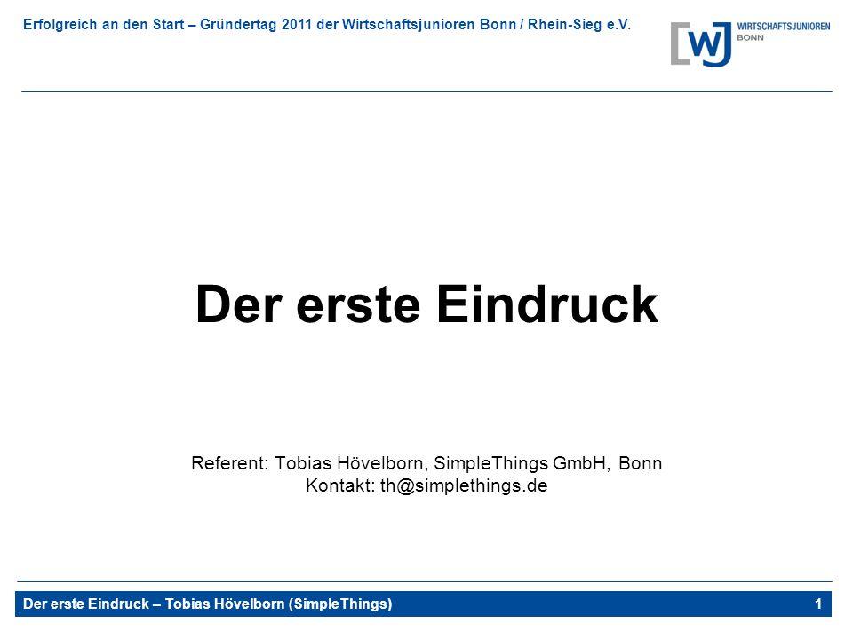 Erfolgreich an den Start – Gründertag 2011 der Wirtschaftsjunioren Bonn / Rhein-Sieg e.V. Der erste Eindruck – Tobias Hövelborn (SimpleThings)1 Der er