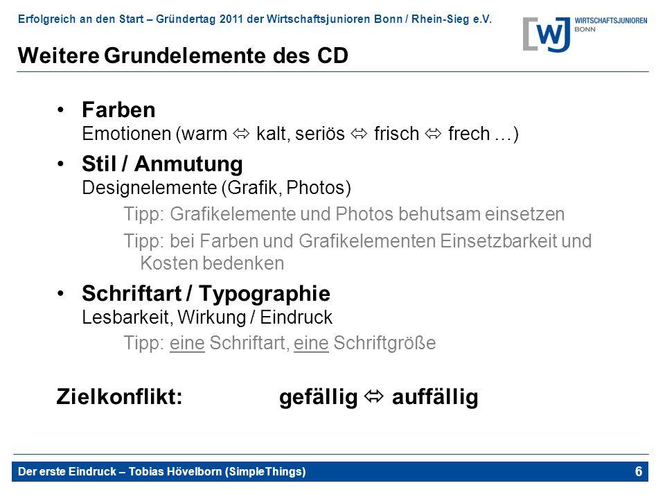 Erfolgreich an den Start – Gründertag 2011 der Wirtschaftsjunioren Bonn / Rhein-Sieg e.V. Der erste Eindruck – Tobias Hövelborn (SimpleThings) 10 Weit