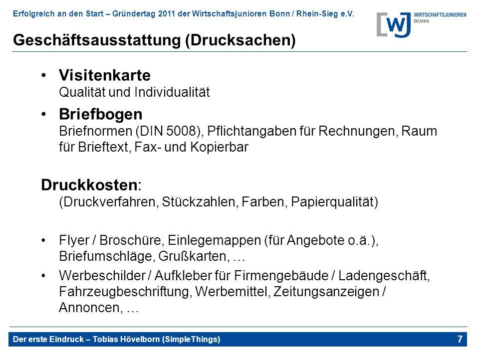 Erfolgreich an den Start – Gründertag 2011 der Wirtschaftsjunioren Bonn / Rhein-Sieg e.V. Der erste Eindruck – Tobias Hövelborn (SimpleThings) 11 Gesc