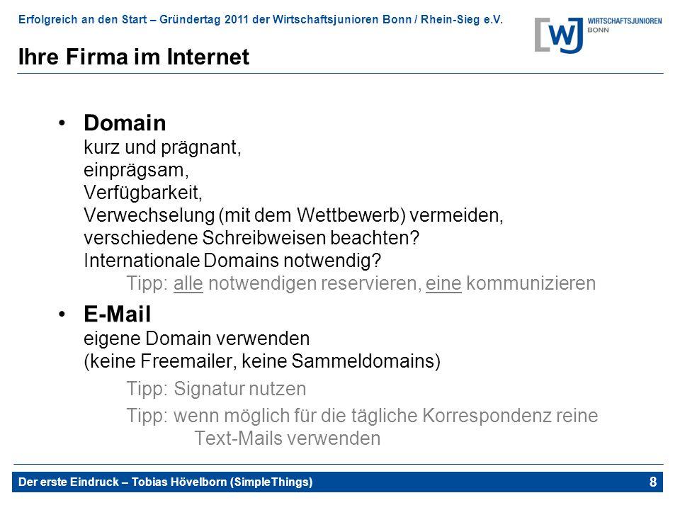 Erfolgreich an den Start – Gründertag 2011 der Wirtschaftsjunioren Bonn / Rhein-Sieg e.V. Der erste Eindruck – Tobias Hövelborn (SimpleThings) 12 Ihre