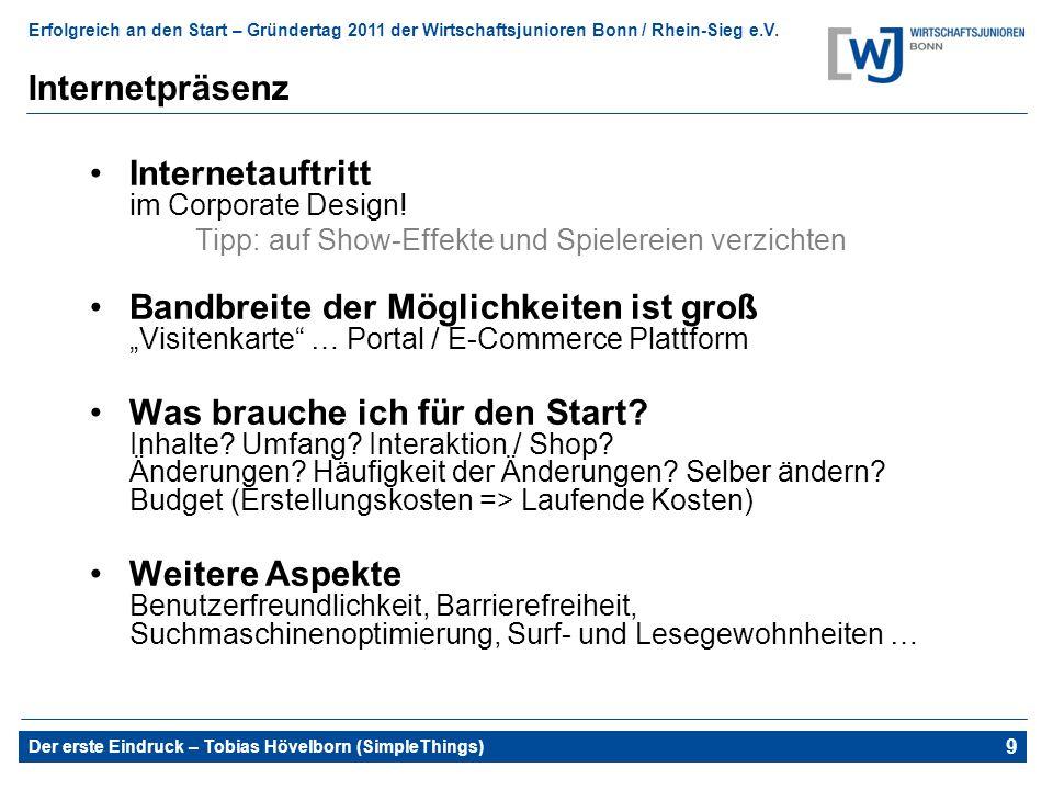 Erfolgreich an den Start – Gründertag 2011 der Wirtschaftsjunioren Bonn / Rhein-Sieg e.V. Der erste Eindruck – Tobias Hövelborn (SimpleThings) 13 Inte