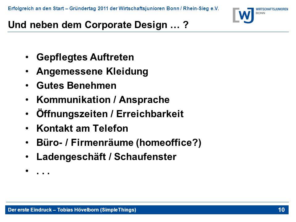 Erfolgreich an den Start – Gründertag 2011 der Wirtschaftsjunioren Bonn / Rhein-Sieg e.V. Der erste Eindruck – Tobias Hövelborn (SimpleThings) 14 Und