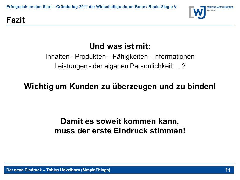 Erfolgreich an den Start – Gründertag 2011 der Wirtschaftsjunioren Bonn / Rhein-Sieg e.V. Der erste Eindruck – Tobias Hövelborn (SimpleThings) 15 Fazi