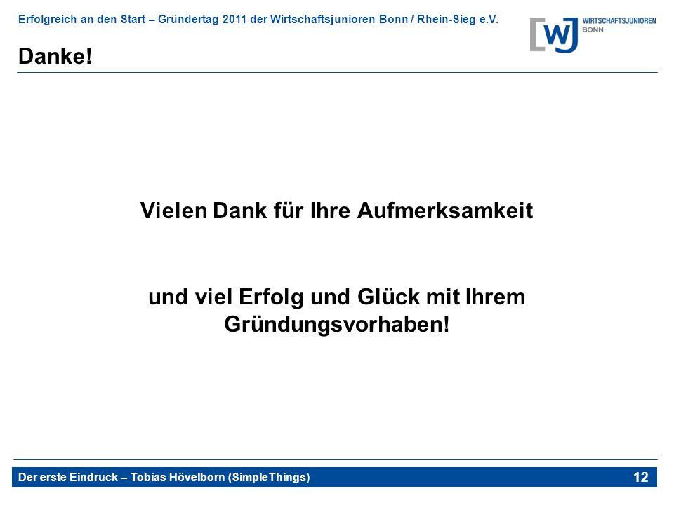 Erfolgreich an den Start – Gründertag 2011 der Wirtschaftsjunioren Bonn / Rhein-Sieg e.V. Der erste Eindruck – Tobias Hövelborn (SimpleThings) 16 Dank