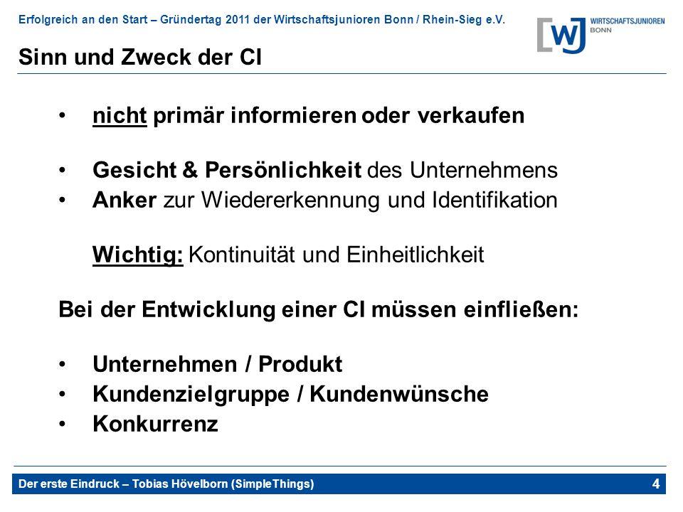 Erfolgreich an den Start – Gründertag 2011 der Wirtschaftsjunioren Bonn / Rhein-Sieg e.V. Der erste Eindruck – Tobias Hövelborn (SimpleThings) 4 Sinn