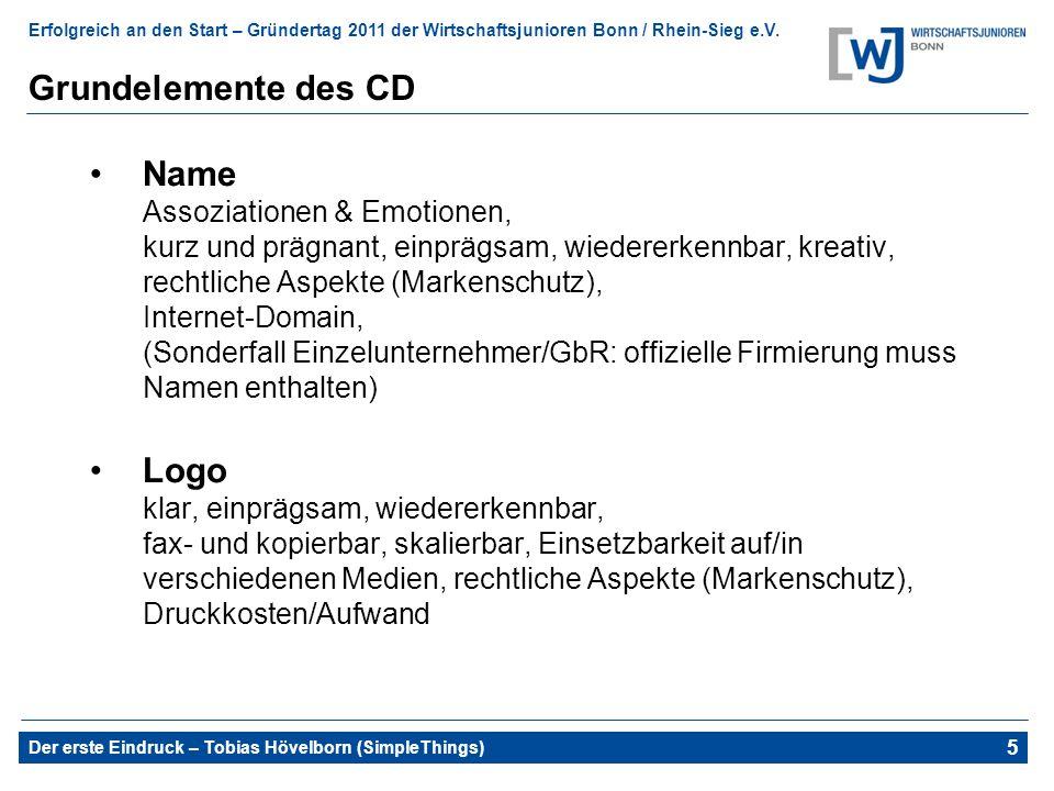 Erfolgreich an den Start – Gründertag 2011 der Wirtschaftsjunioren Bonn / Rhein-Sieg e.V. Der erste Eindruck – Tobias Hövelborn (SimpleThings) 5 Grund