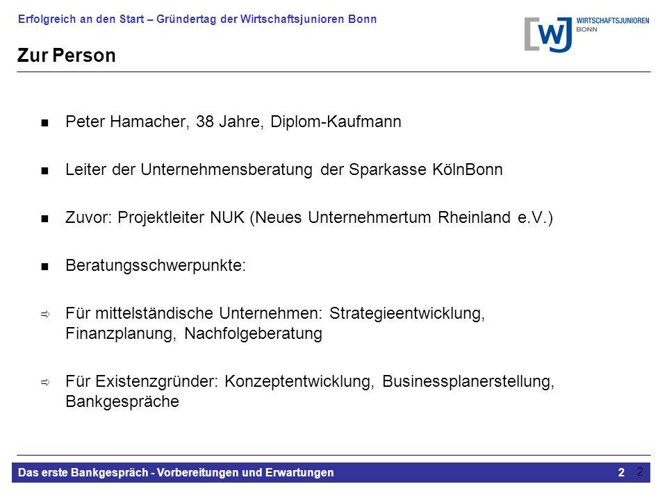 Erfolgreich an den Start – Gründertag der Wirtschaftsjunioren Bonn Das erste Bankgespräch - Vorbereitungen und Erwartungen2 2 Zur Person Peter Hamache