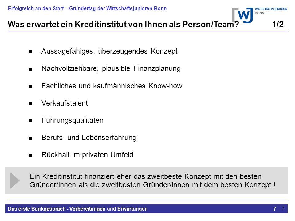 Erfolgreich an den Start – Gründertag der Wirtschaftsjunioren Bonn Das erste Bankgespräch - Vorbereitungen und Erwartungen7 7 Aussagefähiges, überzeug