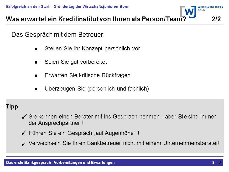 Erfolgreich an den Start – Gründertag der Wirtschaftsjunioren Bonn Das erste Bankgespräch - Vorbereitungen und Erwartungen8 8 Das Gespräch mit dem Bet