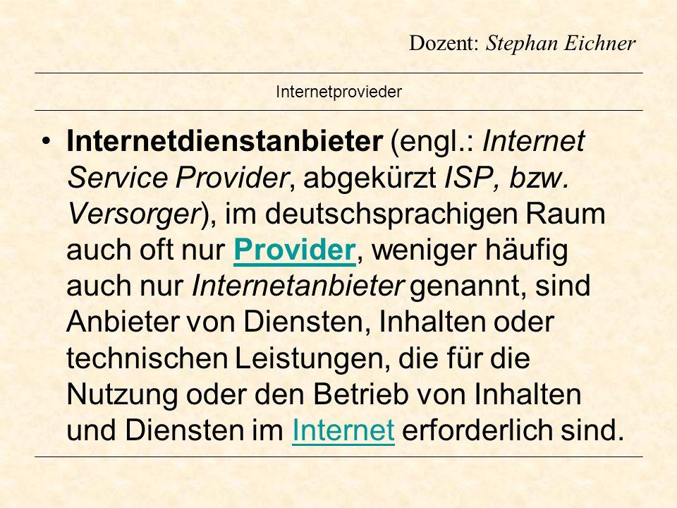 Dozent: Stephan Eichner Internetprovieder Internetdienstanbieter (engl.: Internet Service Provider, abgekürzt ISP, bzw. Versorger), im deutschsprachig
