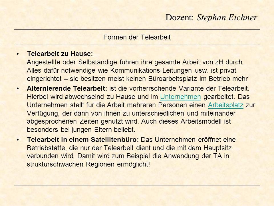 Dozent: Stephan Eichner Formen der Telearbeit Telearbeit zu Hause: Angestellte oder Selbständige führen ihre gesamte Arbeit von zH durch. Alles dafür