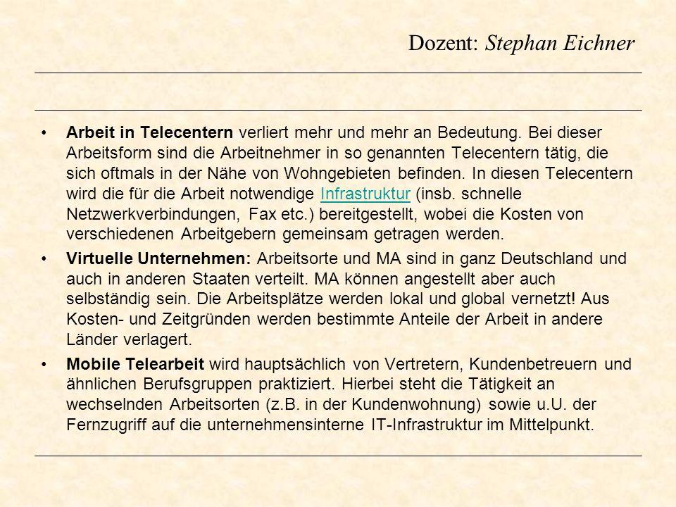 Dozent: Stephan Eichner Arbeit in Telecentern verliert mehr und mehr an Bedeutung. Bei dieser Arbeitsform sind die Arbeitnehmer in so genannten Telece