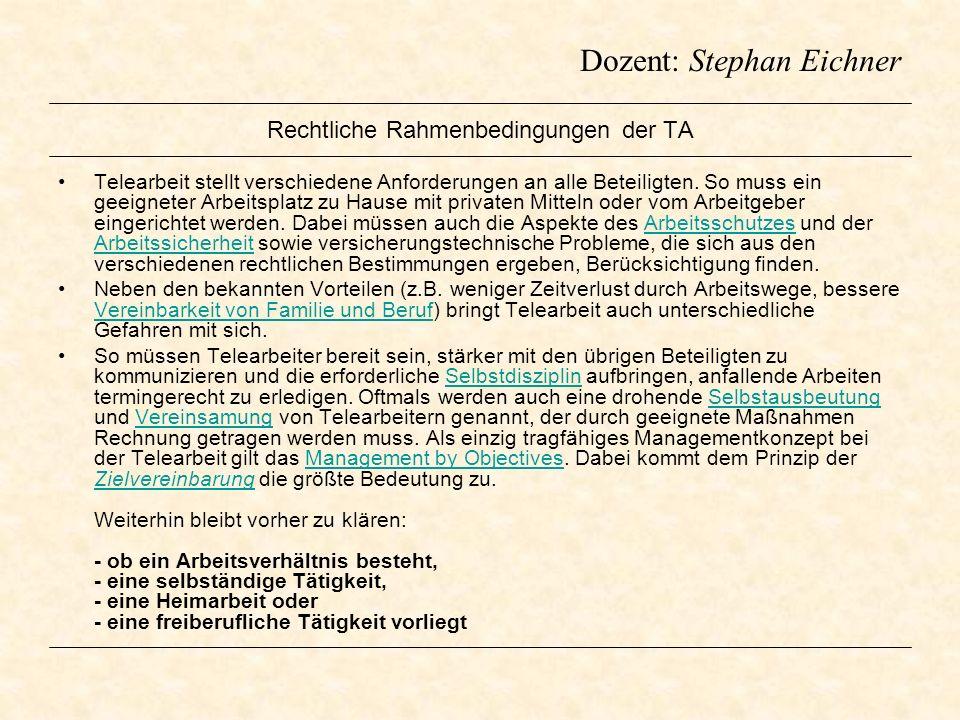 Dozent: Stephan Eichner Rechtliche Rahmenbedingungen der TA Telearbeit stellt verschiedene Anforderungen an alle Beteiligten. So muss ein geeigneter A