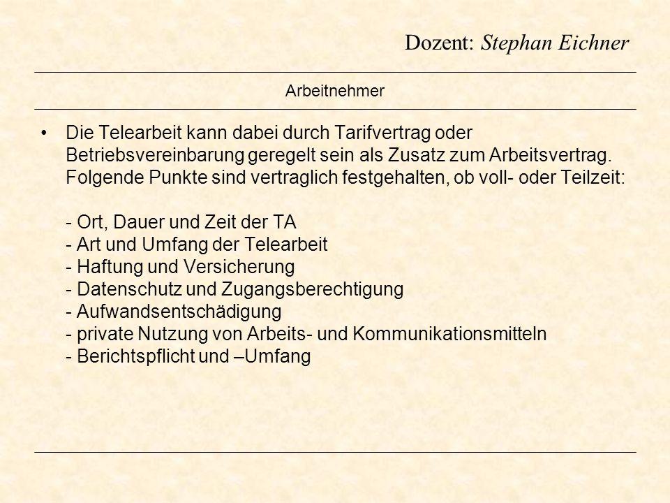 Dozent: Stephan Eichner Arbeitnehmer Die Telearbeit kann dabei durch Tarifvertrag oder Betriebsvereinbarung geregelt sein als Zusatz zum Arbeitsvertra