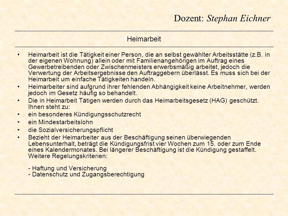 Dozent: Stephan Eichner Heimarbeit Heimarbeit ist die Tätigkeit einer Person, die an selbst gewählter Arbeitsstätte (z.B. in der eigenen Wohnung) alle