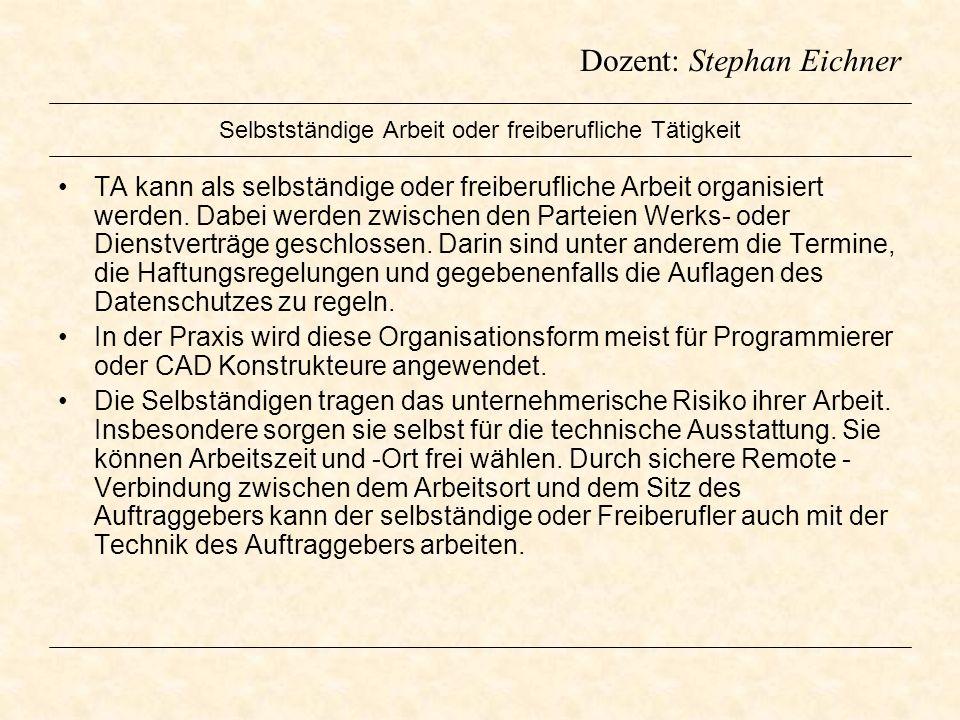 Dozent: Stephan Eichner Selbstständige Arbeit oder freiberufliche Tätigkeit TA kann als selbständige oder freiberufliche Arbeit organisiert werden. Da