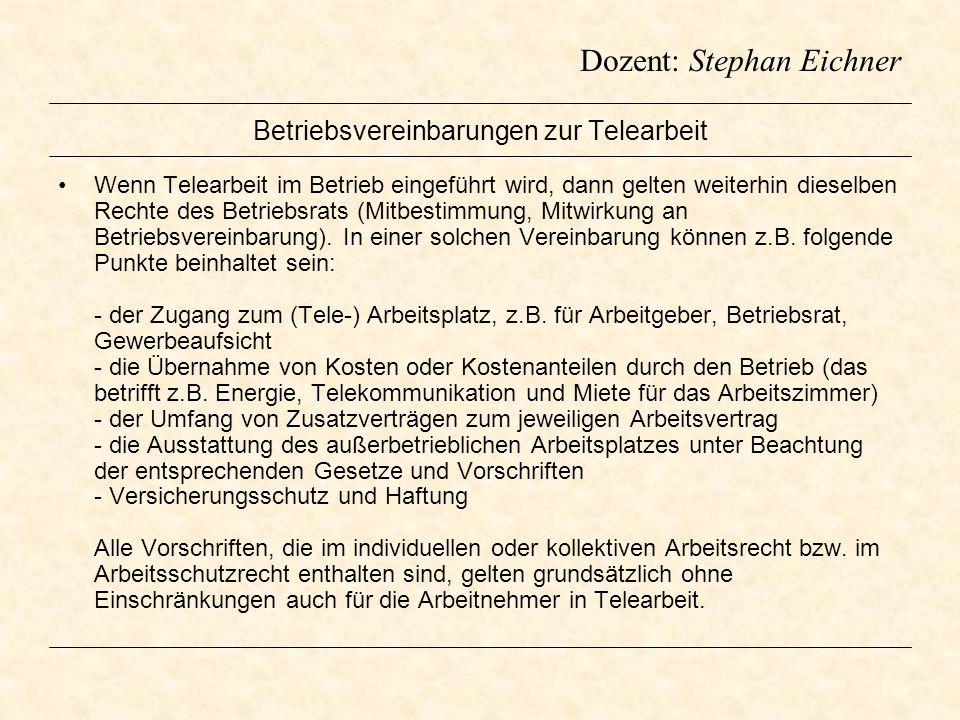 Dozent: Stephan Eichner Betriebsvereinbarungen zur Telearbeit Wenn Telearbeit im Betrieb eingeführt wird, dann gelten weiterhin dieselben Rechte des B