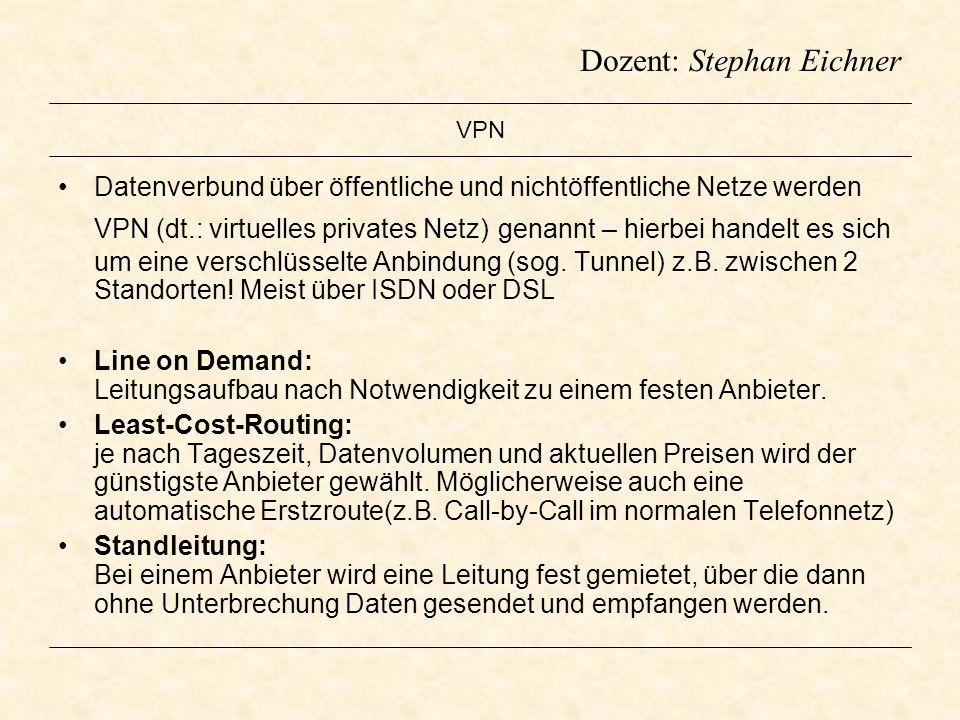 Dozent: Stephan Eichner VPN Datenverbund über öffentliche und nichtöffentliche Netze werden VPN (dt.: virtuelles privates Netz) genannt – hierbei hand