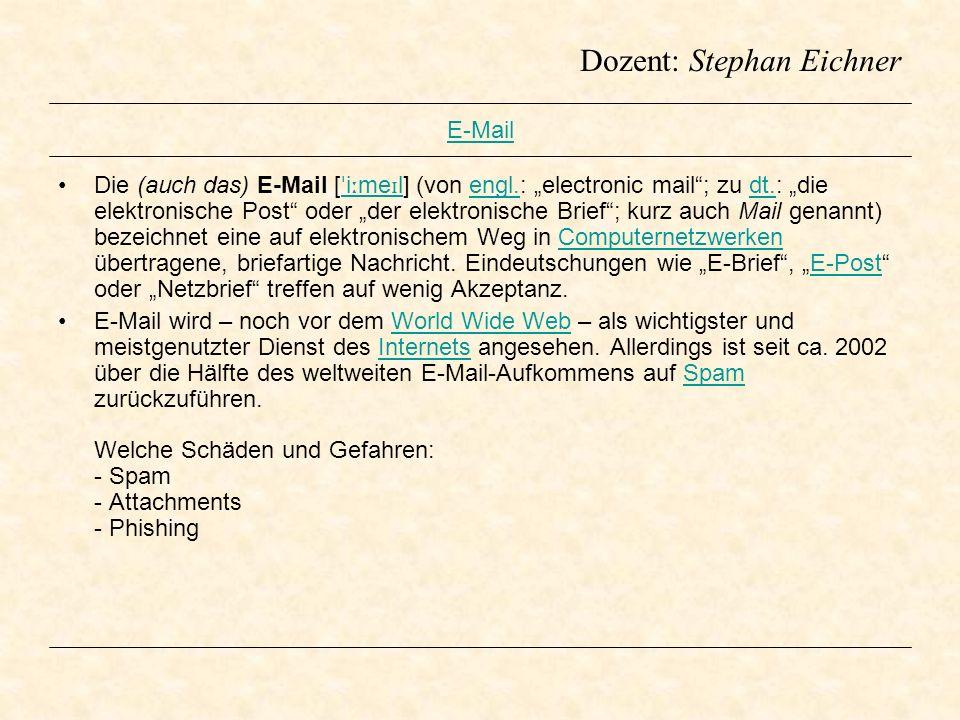 Dozent: Stephan Eichner E-Mail Die (auch das) E-Mail [ ˈ i ː me ɪ l] (von engl.: electronic mail; zu dt.: die elektronische Post oder der elektronisch