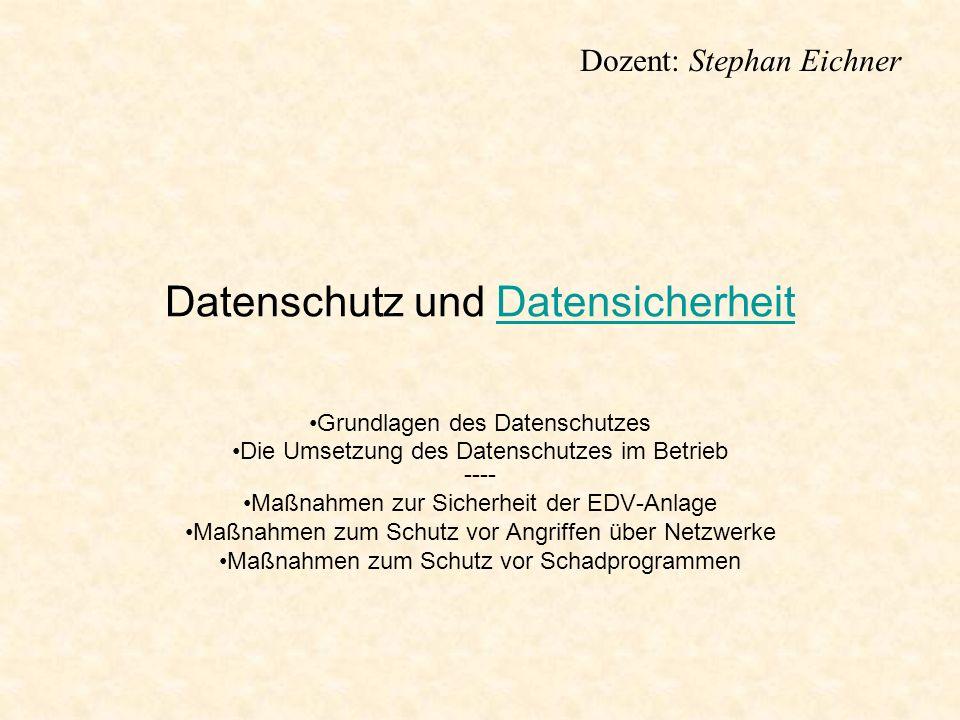 Dozent: Stephan Eichner Datenschutz und DatensicherheitDatensicherheit Grundlagen des Datenschutzes Die Umsetzung des Datenschutzes im Betrieb ---- Ma