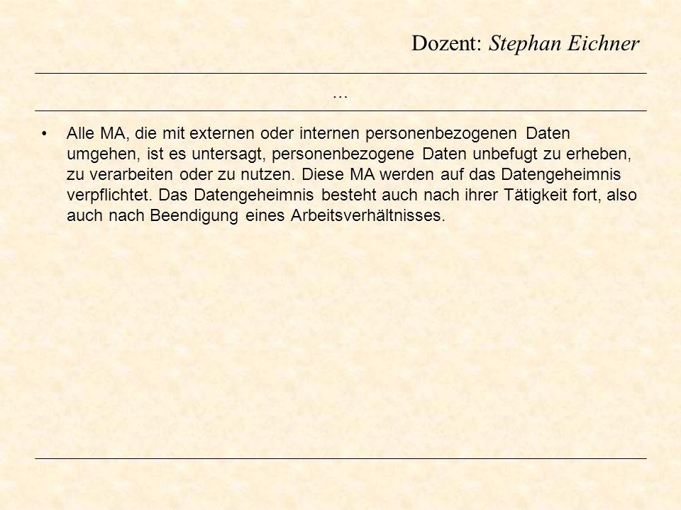 Dozent: Stephan Eichner … Alle MA, die mit externen oder internen personenbezogenen Daten umgehen, ist es untersagt, personenbezogene Daten unbefugt z