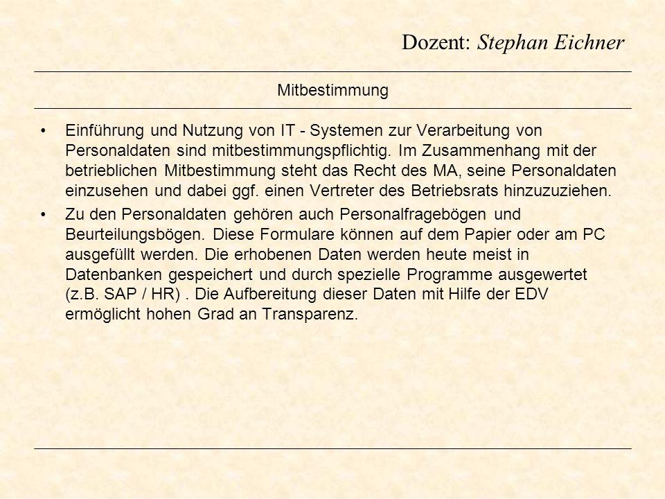 Dozent: Stephan Eichner Mitbestimmung Einführung und Nutzung von IT - Systemen zur Verarbeitung von Personaldaten sind mitbestimmungspflichtig. Im Zus