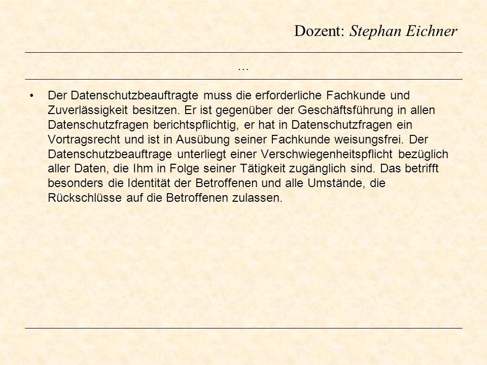 Dozent: Stephan Eichner … Der Datenschutzbeauftragte muss die erforderliche Fachkunde und Zuverlässigkeit besitzen. Er ist gegenüber der Geschäftsführ
