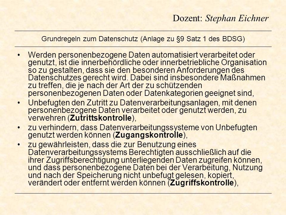 Dozent: Stephan Eichner Grundregeln zum Datenschutz (Anlage zu §9 Satz 1 des BDSG) Werden personenbezogene Daten automatisiert verarbeitet oder genutz