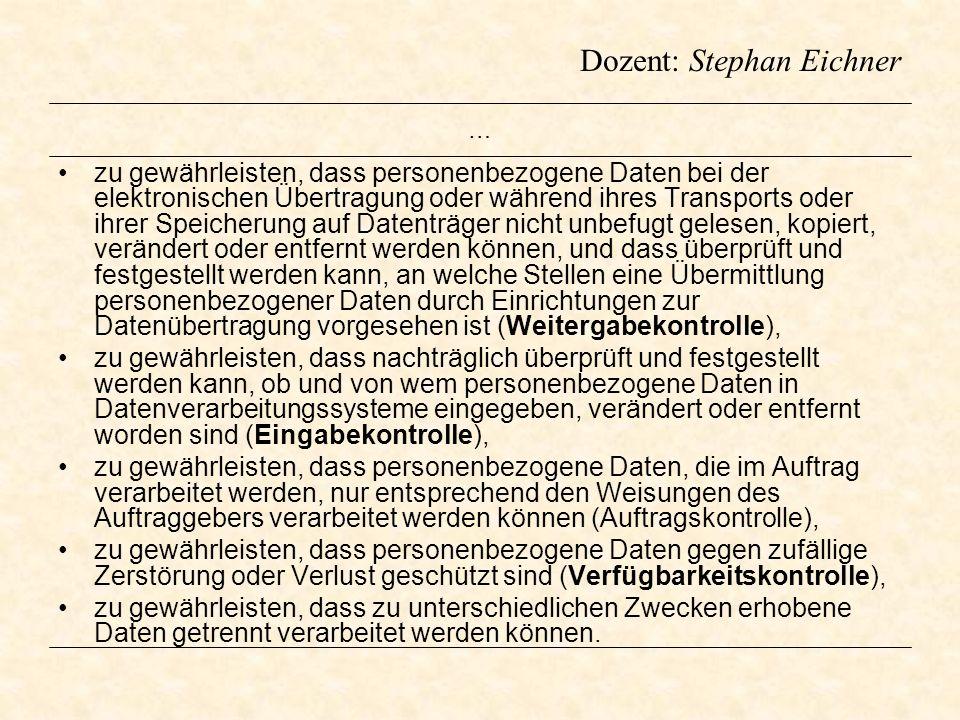 Dozent: Stephan Eichner … zu gewährleisten, dass personenbezogene Daten bei der elektronischen Übertragung oder während ihres Transports oder ihrer Sp