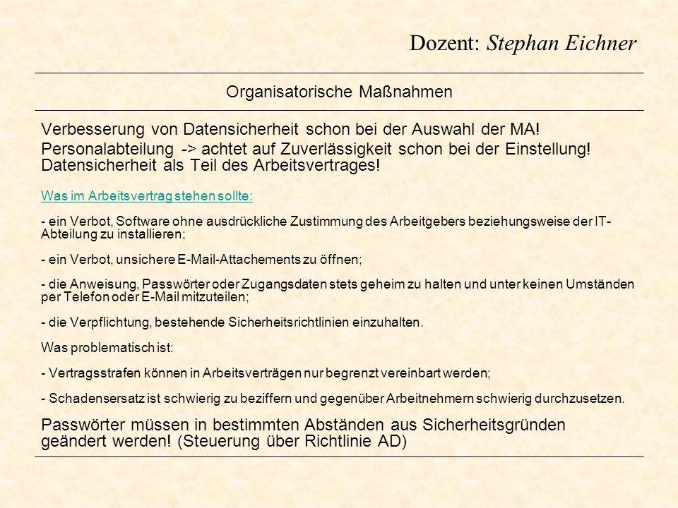 Dozent: Stephan Eichner Organisatorische Maßnahmen Verbesserung von Datensicherheit schon bei der Auswahl der MA! Personalabteilung -> achtet auf Zuve