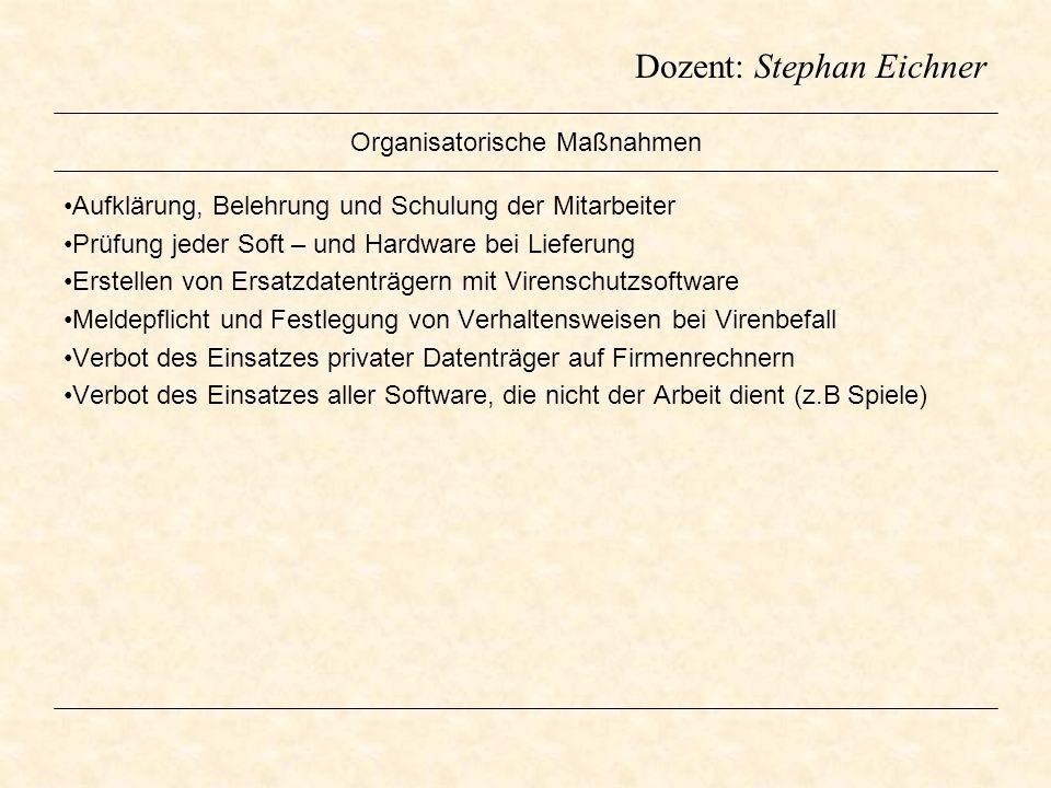 Dozent: Stephan Eichner Organisatorische Maßnahmen Aufklärung, Belehrung und Schulung der Mitarbeiter Prüfung jeder Soft – und Hardware bei Lieferung