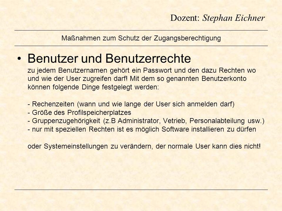 Dozent: Stephan Eichner Maßnahmen zum Schutz der Zugangsberechtigung Benutzer und Benutzerrechte zu jedem Benutzernamen gehört ein Passwort und den da