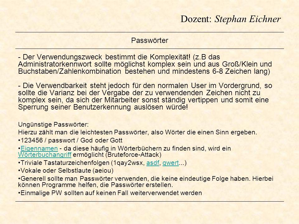 Dozent: Stephan Eichner Passwörter - Der Verwendungszweck bestimmt die Komplexität! (z.B das Administratorkennwort sollte möglichst komplex sein und a