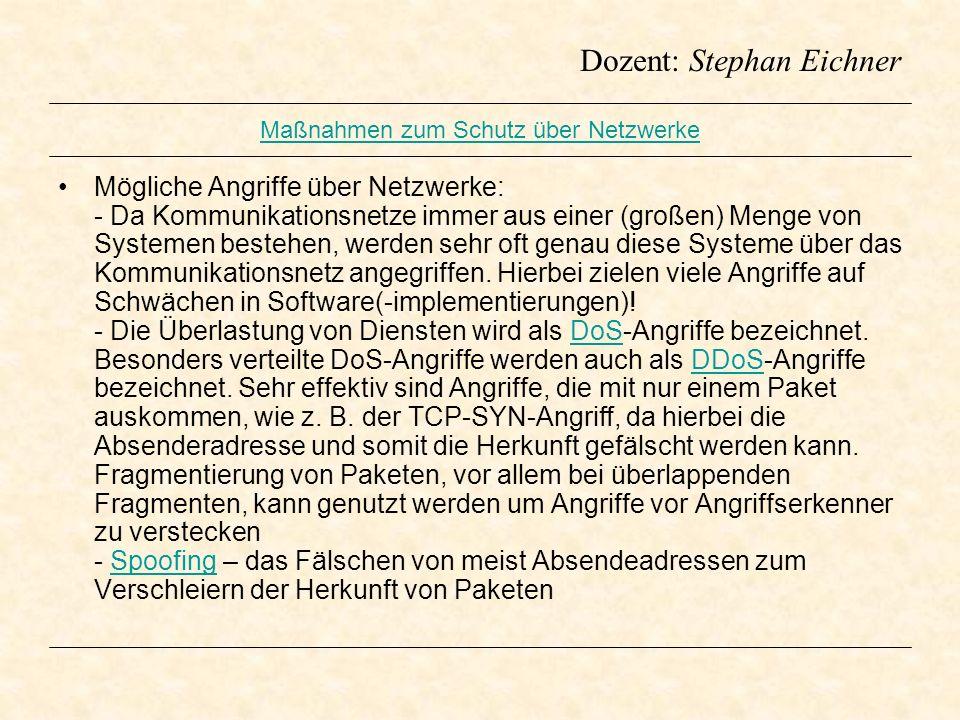 Dozent: Stephan Eichner Maßnahmen zum Schutz über Netzwerke Mögliche Angriffe über Netzwerke: - Da Kommunikationsnetze immer aus einer (großen) Menge