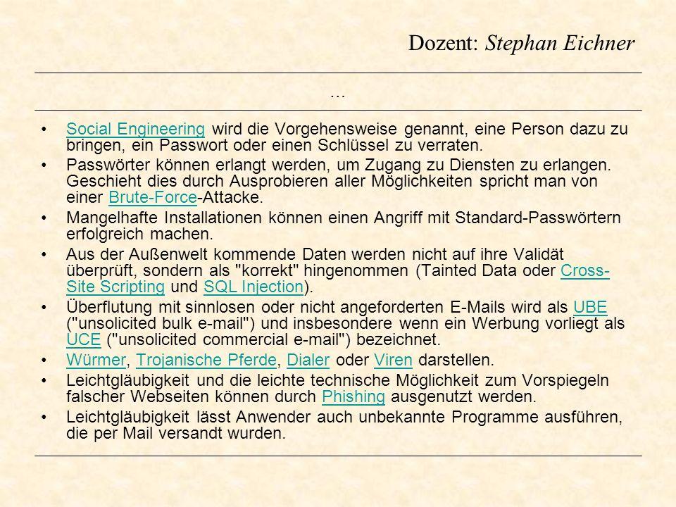 Dozent: Stephan Eichner … Social Engineering wird die Vorgehensweise genannt, eine Person dazu zu bringen, ein Passwort oder einen Schlüssel zu verrat