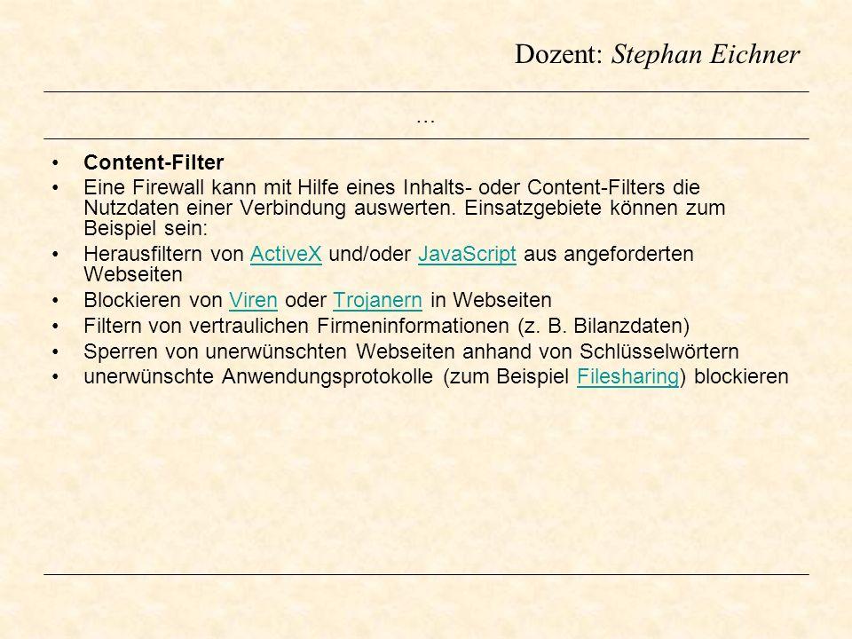 Dozent: Stephan Eichner … Content-Filter Eine Firewall kann mit Hilfe eines Inhalts- oder Content-Filters die Nutzdaten einer Verbindung auswerten. Ei