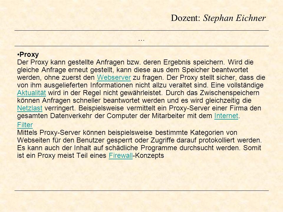 Dozent: Stephan Eichner … Proxy Der Proxy kann gestellte Anfragen bzw. deren Ergebnis speichern. Wird die gleiche Anfrage erneut gestellt, kann diese