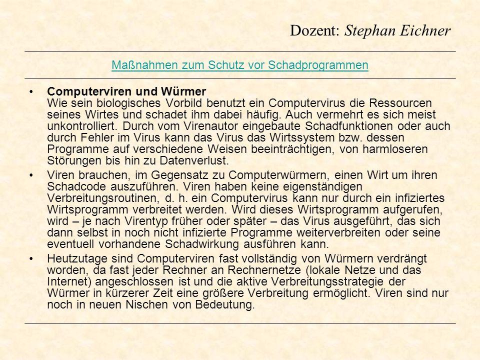 Dozent: Stephan Eichner Maßnahmen zum Schutz vor Schadprogrammen Computerviren und Würmer Wie sein biologisches Vorbild benutzt ein Computervirus die