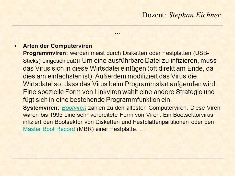 Dozent: Stephan Eichner … Arten der Computerviren Programmviren: werden meist durch Disketten oder Festplatten (USB- Sticks) eingeschleußt! Um eine au