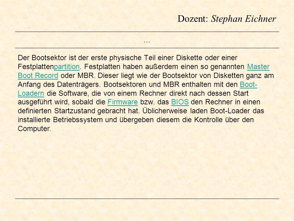 Dozent: Stephan Eichner … Der Bootsektor ist der erste physische Teil einer Diskette oder einer Festplattenpartition. Festplatten haben außerdem einen