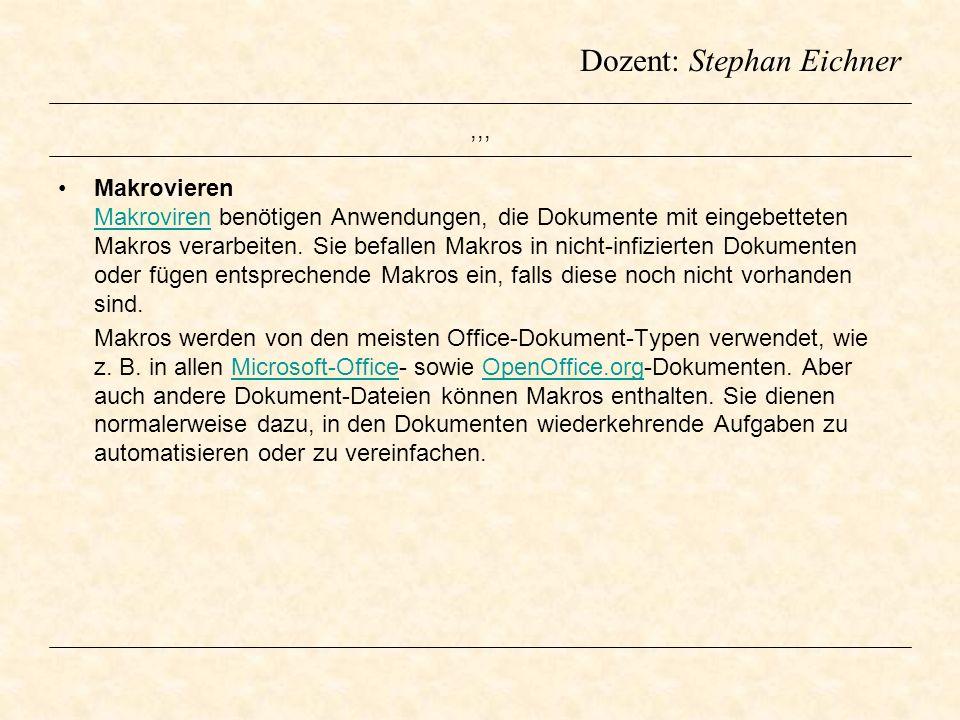 Dozent: Stephan Eichner,,, Makrovieren Makroviren benötigen Anwendungen, die Dokumente mit eingebetteten Makros verarbeiten. Sie befallen Makros in ni