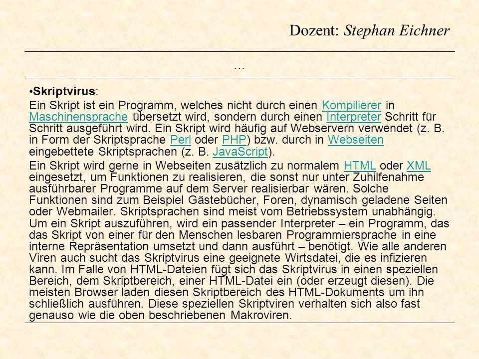 Dozent: Stephan Eichner … Skriptvirus: Ein Skript ist ein Programm, welches nicht durch einen Kompilierer in Maschinensprache übersetzt wird, sondern