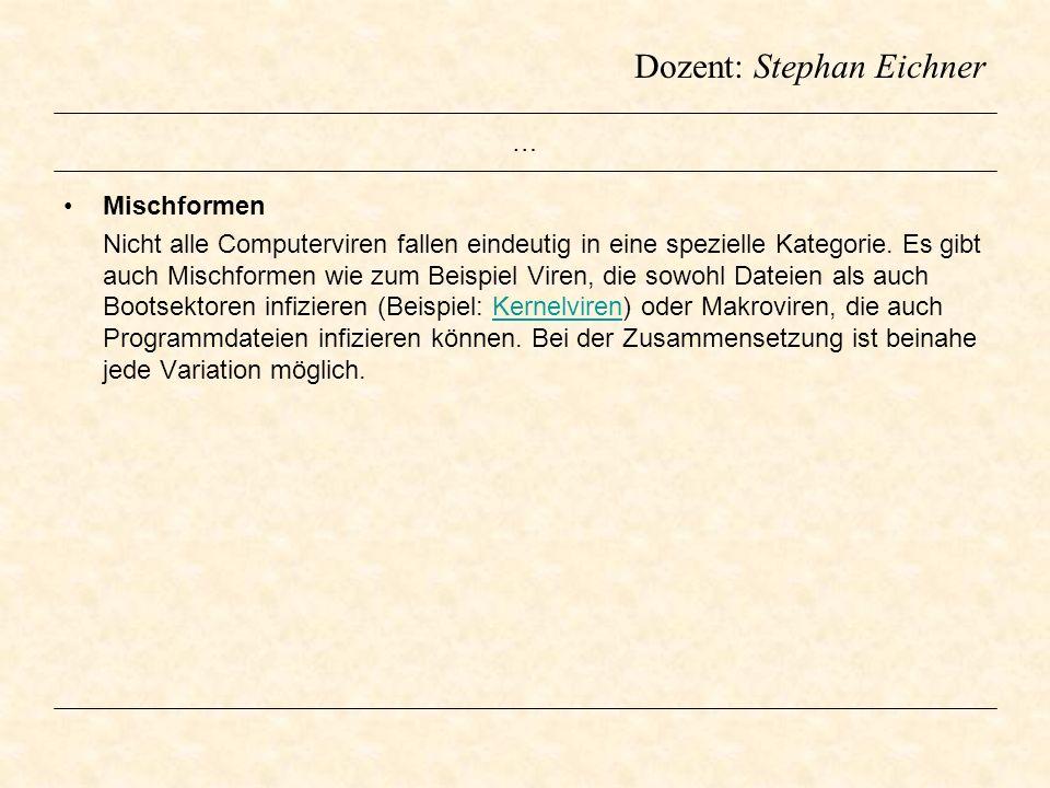 Dozent: Stephan Eichner … Mischformen Nicht alle Computerviren fallen eindeutig in eine spezielle Kategorie. Es gibt auch Mischformen wie zum Beispiel